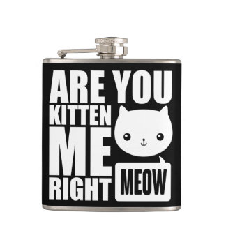 Funny Fun Are You Kitten Me Right Meow Flask