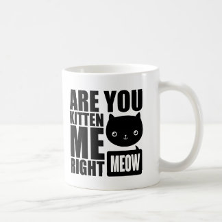 Funny Fun Are You Kitten Me Right Meow Mug Black