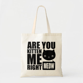 Funny Fun Are You Kitten Me Right Meow Tote Bag