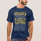 Funny Gamer and Gaming Geek T-shirt I Don't Always