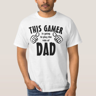 Funny Gamer Plays the Role of Dad T-Shirt