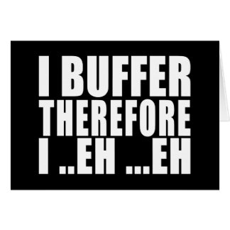 Funny Geeks Nerds IT : I Buffer therefore Note Card