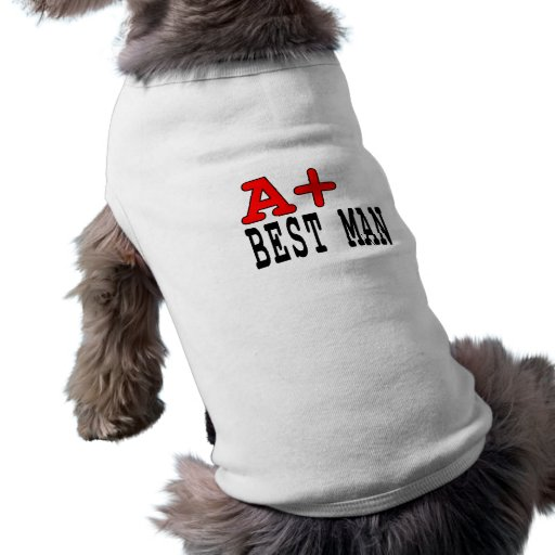 Funny Gifts for Best Men : A+ Best Man Dog Clothing