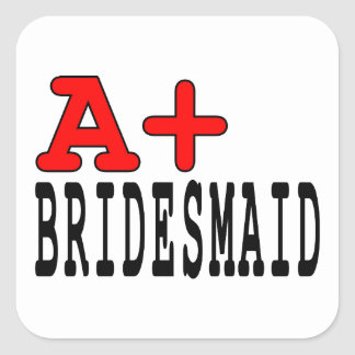 Funny Gifts for Bridesmaids : A+ Bridesmaid Square Stickers