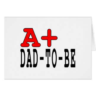 Funny Gifts for Dads to Be : A+ Dad to Be Note Card