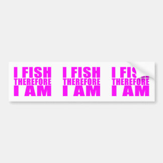 Funny Girl Fishing Quotes  : I Fish Therefore I am Bumper Sticker