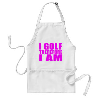 Funny Girl Golfers Quotes  : I Golf therefore I am Aprons