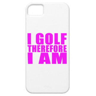 Funny Girl Golfers Quotes I Golf therefore I am iPhone 5 Cases