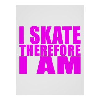 Funny Girl Skaters Quotes I Skate Therefore I am Poster