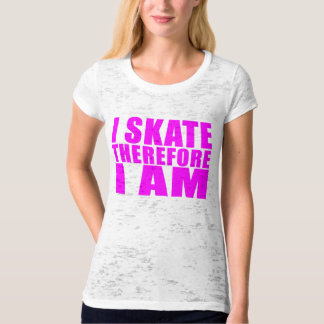Funny Girl Skaters Quotes : I Skate Therefore I am T-Shirt