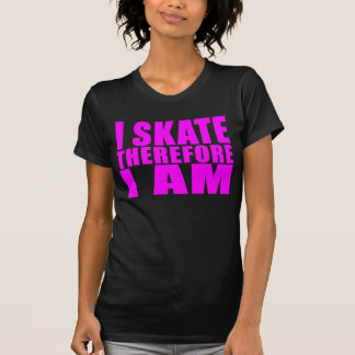 Funny Girl Skaters Quotes : I Skate Therefore I am Tee Shirt