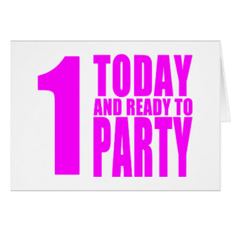 Funny Girls Birthdays  1 Today and Ready to Party Greeting Card