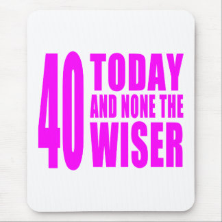 Funny Girls Birthdays  40 Today and None the Wiser Mouse Pad