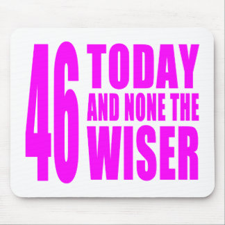 Funny Girls Birthdays  46 Today and None the Wiser Mouse Pad