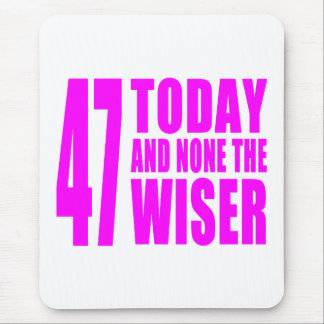 Funny Girls Birthdays  47 Today and None the Wiser Mouse Pad