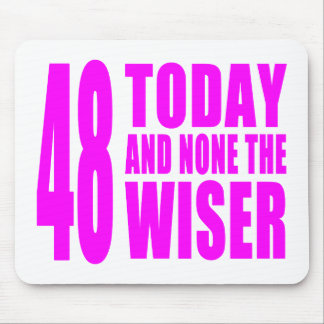Funny Girls Birthdays  48 Today and None the Wiser Mouse Pad