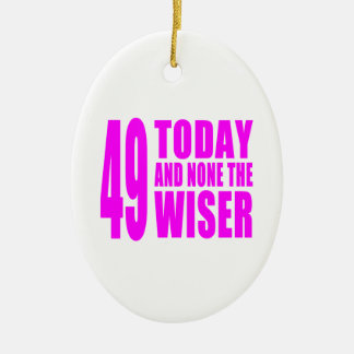 Funny Girls Birthdays  49 Today and None the Wiser Ceramic Oval Decoration