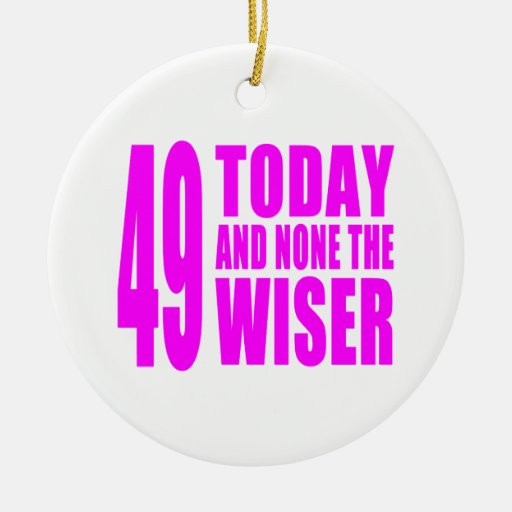 Funny Girls Birthdays  49 Today and None the Wiser Christmas Ornaments
