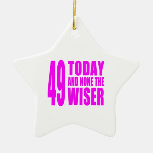 Funny Girls Birthdays  49 Today and None the Wiser Christmas Ornament