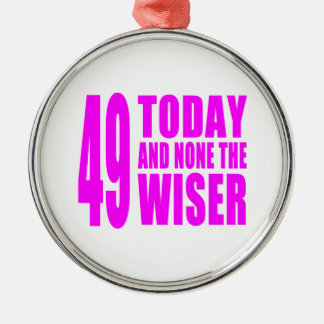 Funny Girls Birthdays  49 Today and None the Wiser Silver-Colored Round Decoration