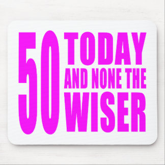 Funny Girls Birthdays  50 Today and None the Wiser Mouse Pad