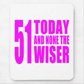 Funny Girls Birthdays  51 Today and None the Wiser Mouse Pad