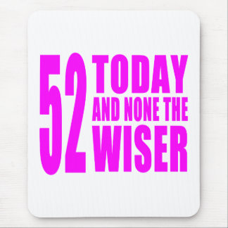 Funny Girls Birthdays  52 Today and None the Wiser Mouse Pad