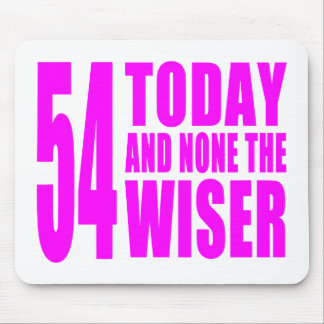 Funny Girls Birthdays  54 Today and None the Wiser Mouse Pad