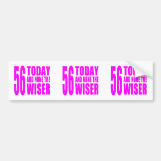 Funny Girls Birthdays  56 Today and None the Wiser Bumper Sticker