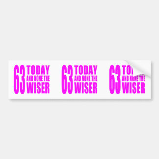 Funny Girls Birthdays  63 Today and None the Wiser Bumper Sticker