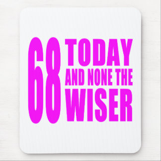 Funny Girls Birthdays  68 Today and None the Wiser Mouse Pad