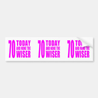 Funny Girls Birthdays  70 Today and None the Wiser Bumper Sticker