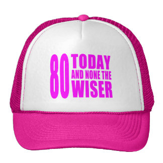 Funny Girls Birthdays  80 Today and None the Wiser Cap
