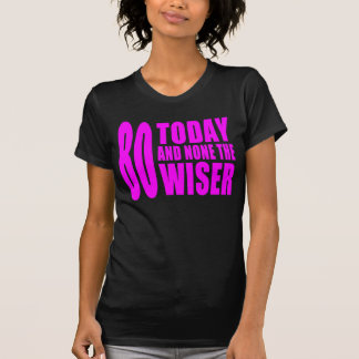 Funny Girls Birthdays  80 Today and None the Wiser Tees