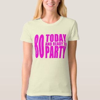 Funny Girls Birthdays  80 Today and Ready to Party T-Shirt