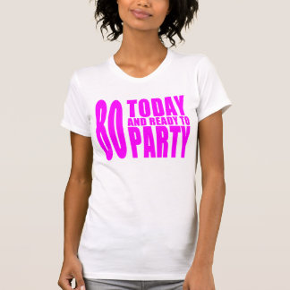 Funny Girls Birthdays 80 Today and Ready to Party Tees