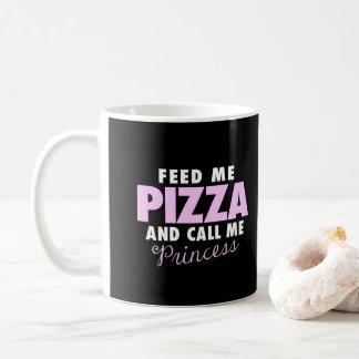 Funny Girls Feed Me Pizza and Call Me Princess Coffee Mug