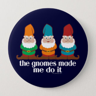 Funny Gnomes Made Me Do It 10 Cm Round Badge