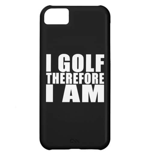 Funny Golfers Quotes Jokes : I Golf therefore I am iPhone 5C Covers