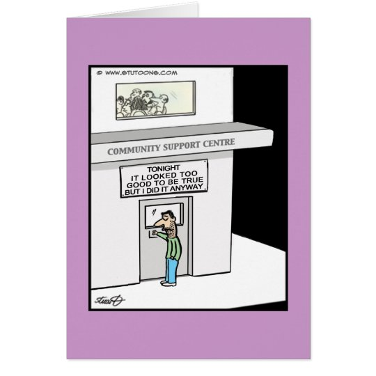 Funny Greeting Card - Too Good To Be