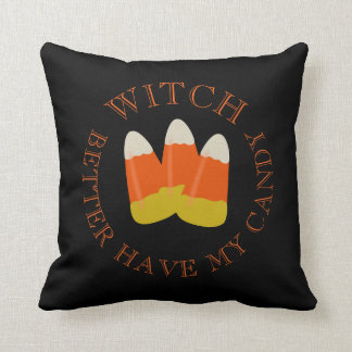 Funny Halloween Witch Better Have My Candy Corn Cushion