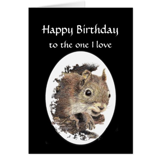 Funny Happy Birthday, One I love Squirrel Card