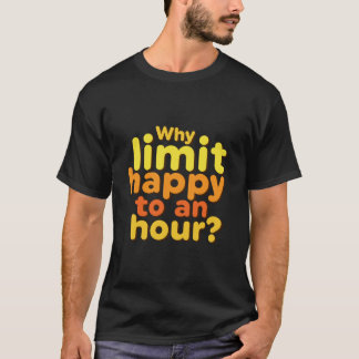 Funny Happy Hour Party Quote T-shirt
