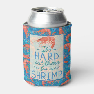 Funny Hard Out There for a Shrimp Nautical Beach Can Cooler