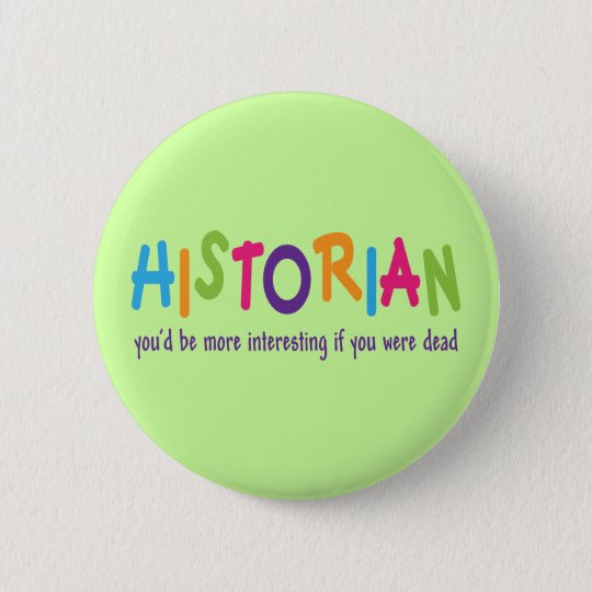 Funny Historian Quote Rainbow Job Gift 6 Cm Round Badge