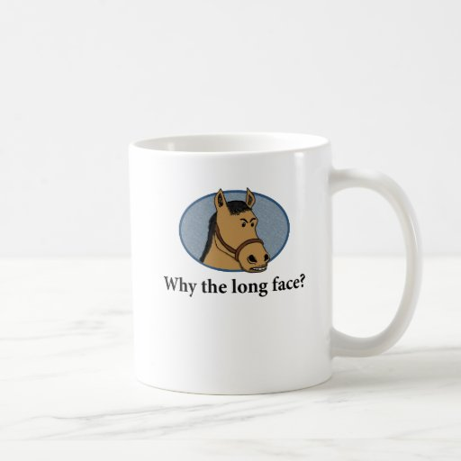 Funny horse mug why the long face
