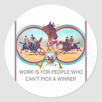 Funny Horse Racing – Work For People Who Can't Win Round Sticker
