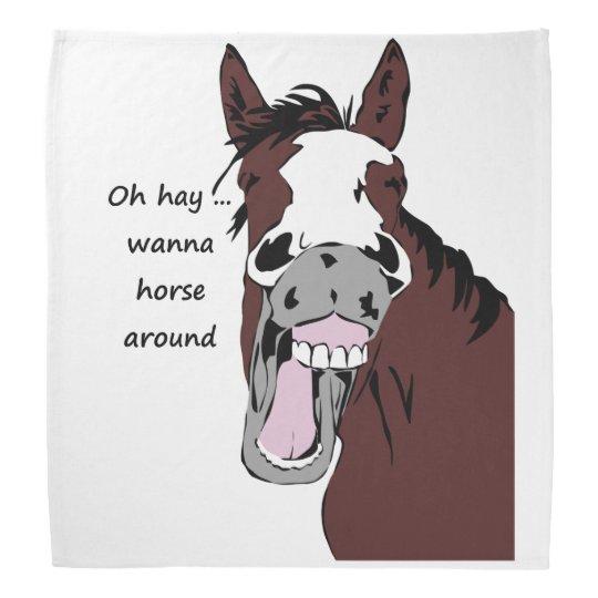 Funny Horse Silly Quote Wanna Horse Around Bandana