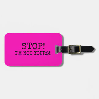 FUNNY HOT PINK  Stop! I'M NOT YOURS Luggage Tag