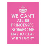 Funny Hot Pink We Can't All Be Princesses Poster